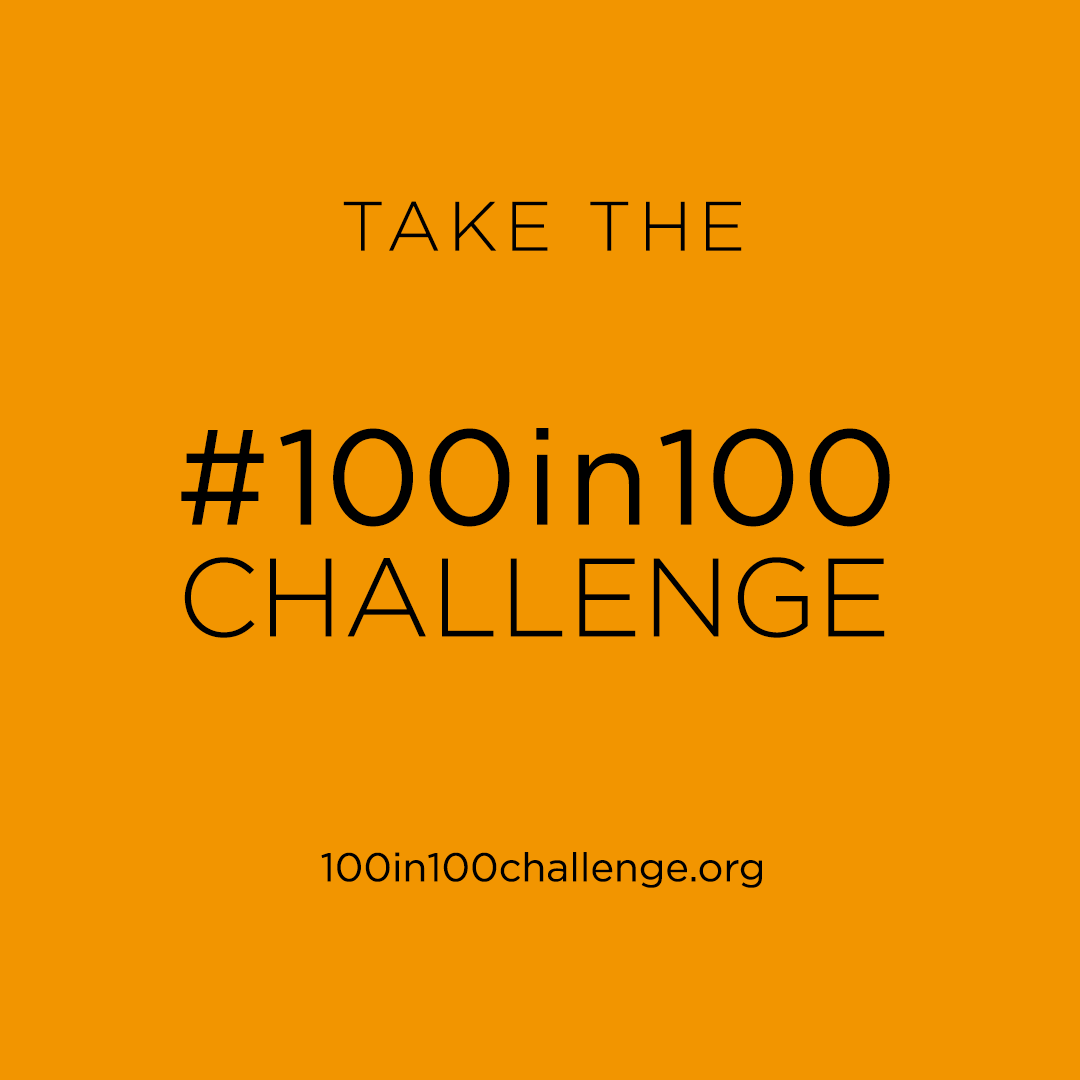 Take the #100in100 Challenge 100in100challenge.org