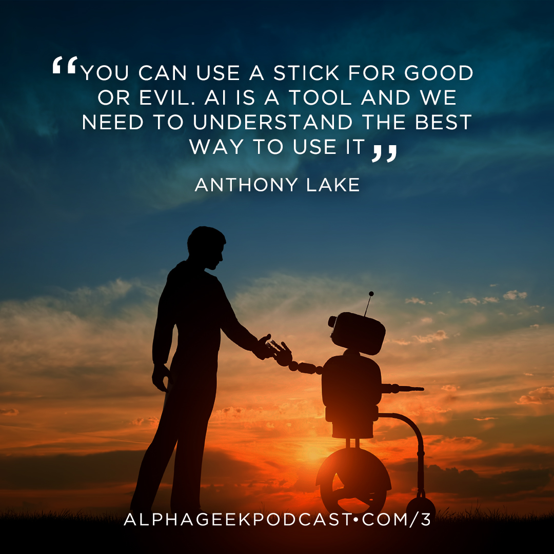"""You can use a stick for good or evil. AI is a tool and we need to understand the best way to use it"" —ِAnthony Lake"