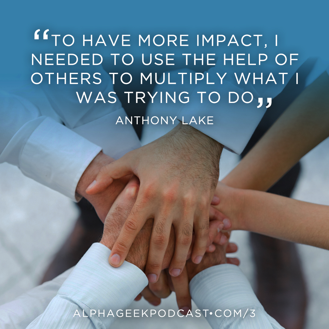 """To have more impact, I needed to use the help of others to multiply what I was trying to do"" —Anthony Lake"