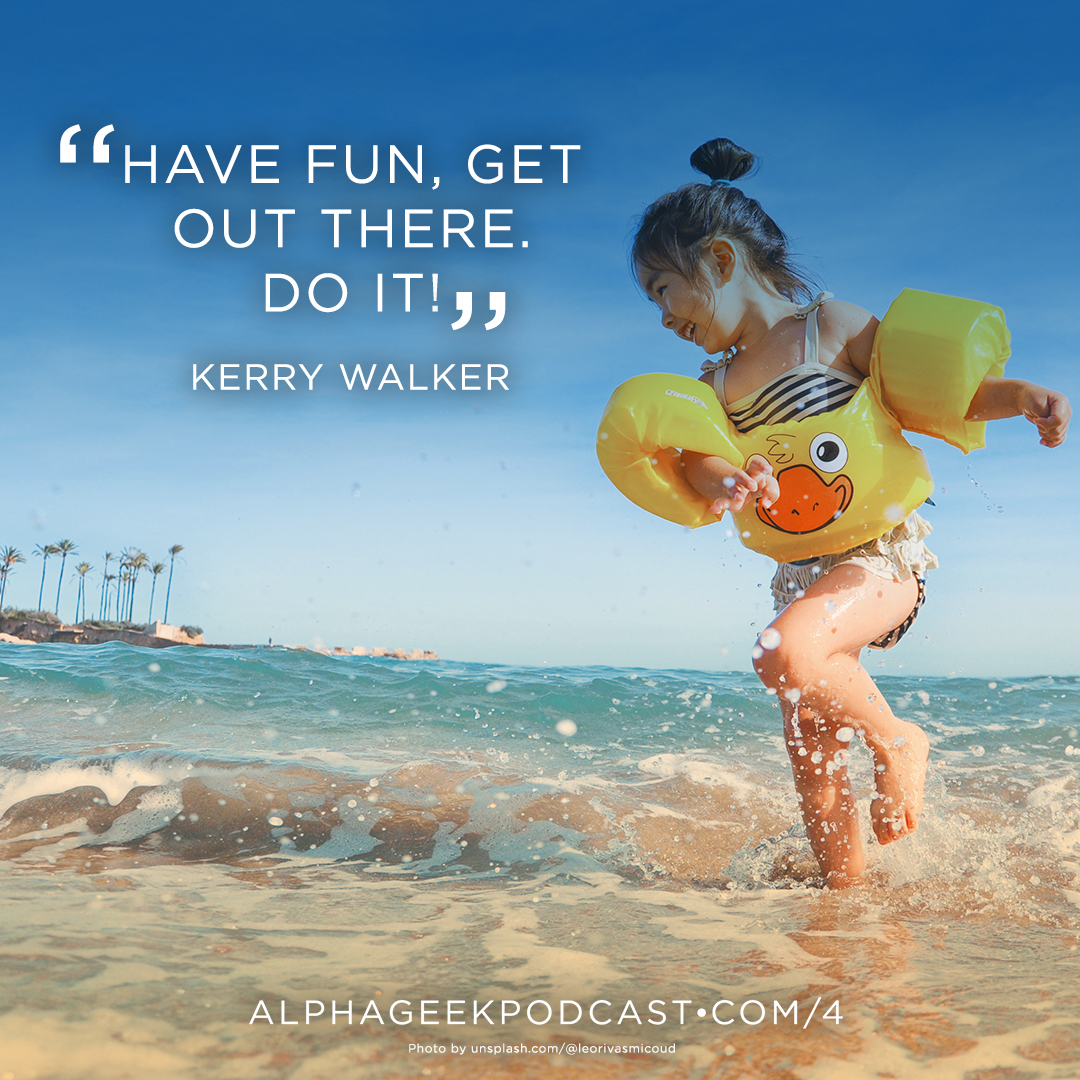 """Have fun, get out there. Do it!"" —Kerry Walker"