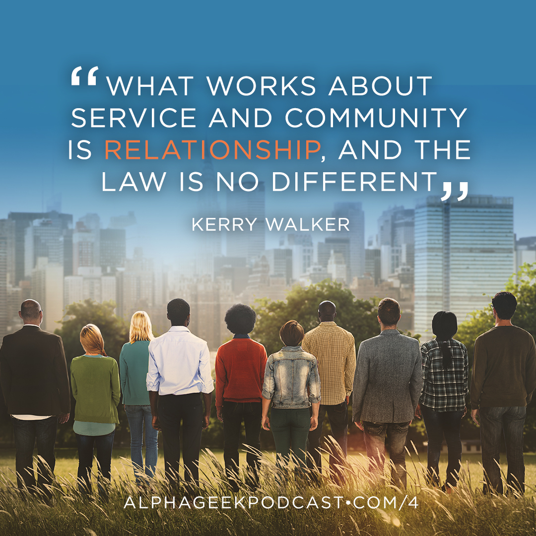 """What works about service and community is relationships, and the law is no different"" —Kerry Walker"