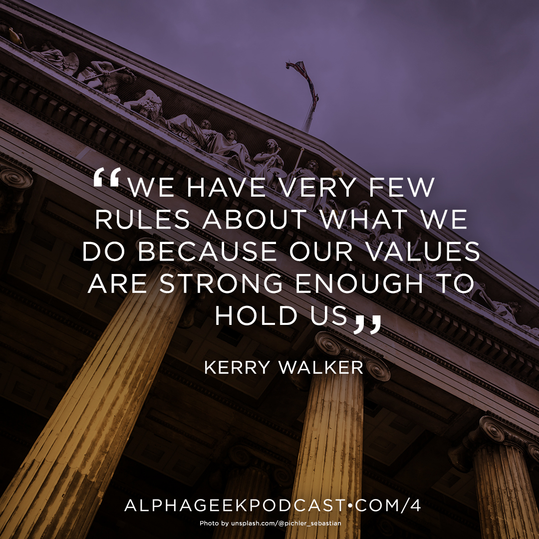 """We have very few rules about what we do because our values are strong enough to hold us"" —Kerry Walker"