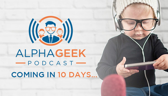 Alpha Geek Podcast coming in 10 days