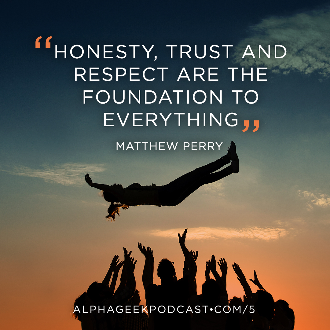 """Honesty, Trust and respect are the foundation to everything""—Matthew Perry"