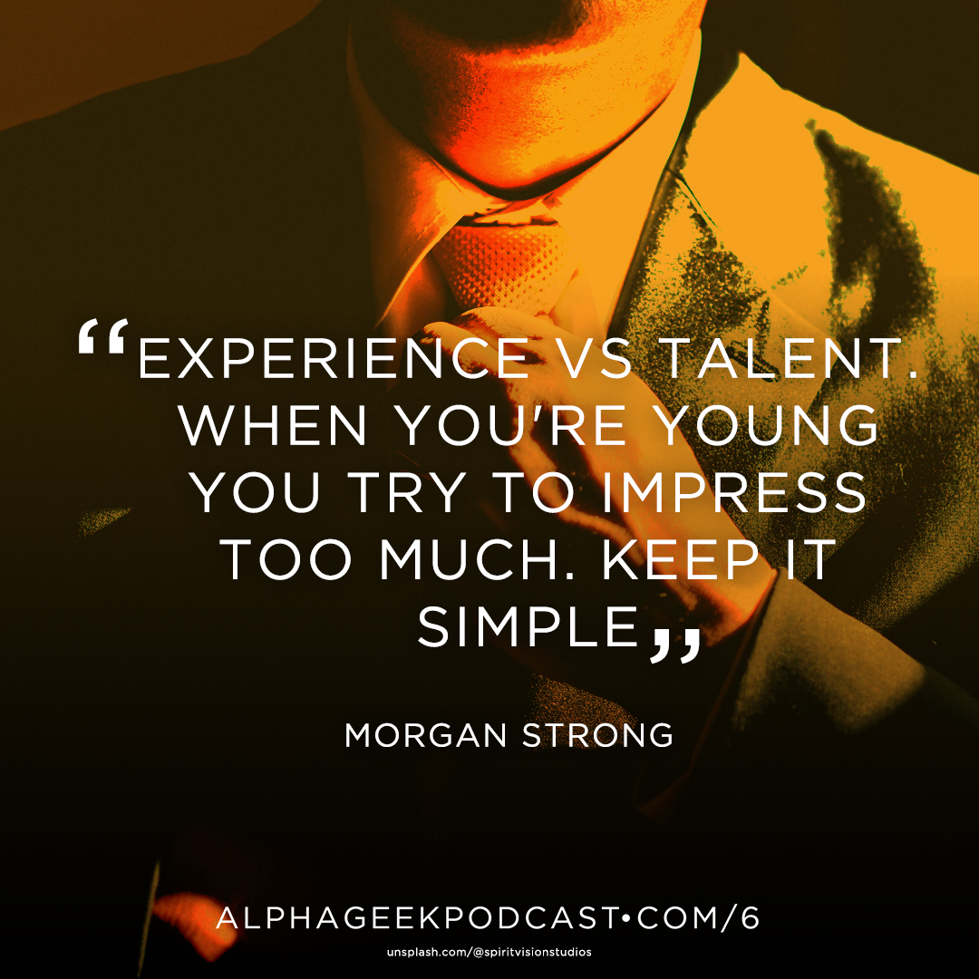 """Experience vs talent. When you're young you try to impress too much. Keep it simple"" —Morgan Strong"