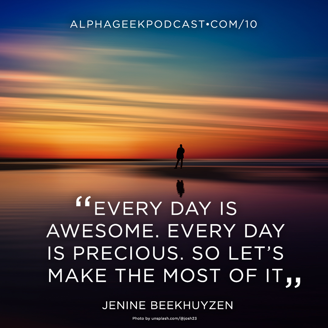 """Every day is awesome. Every day is precious. So let's make the most of it""—Jenine Beekhuyzen"