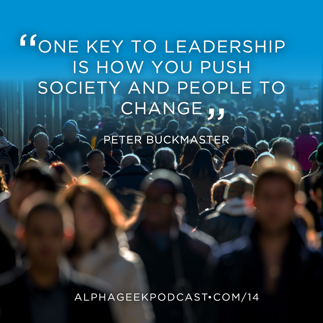 """One key to leadership is how you push society and people to change""—Peter Buckmaster"