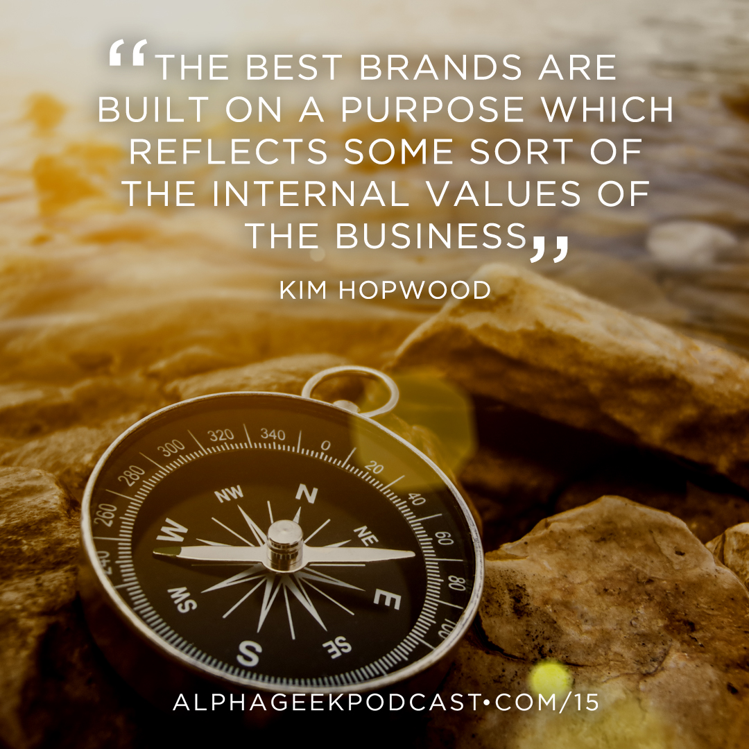 """The best brands are built on a purpose which reflects some sort of the internal values of the business""—Kim Hopwood"