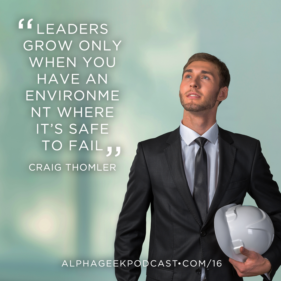 """Leaders grow only when you have an environment where it's safe to fail""—Craig Thomler"