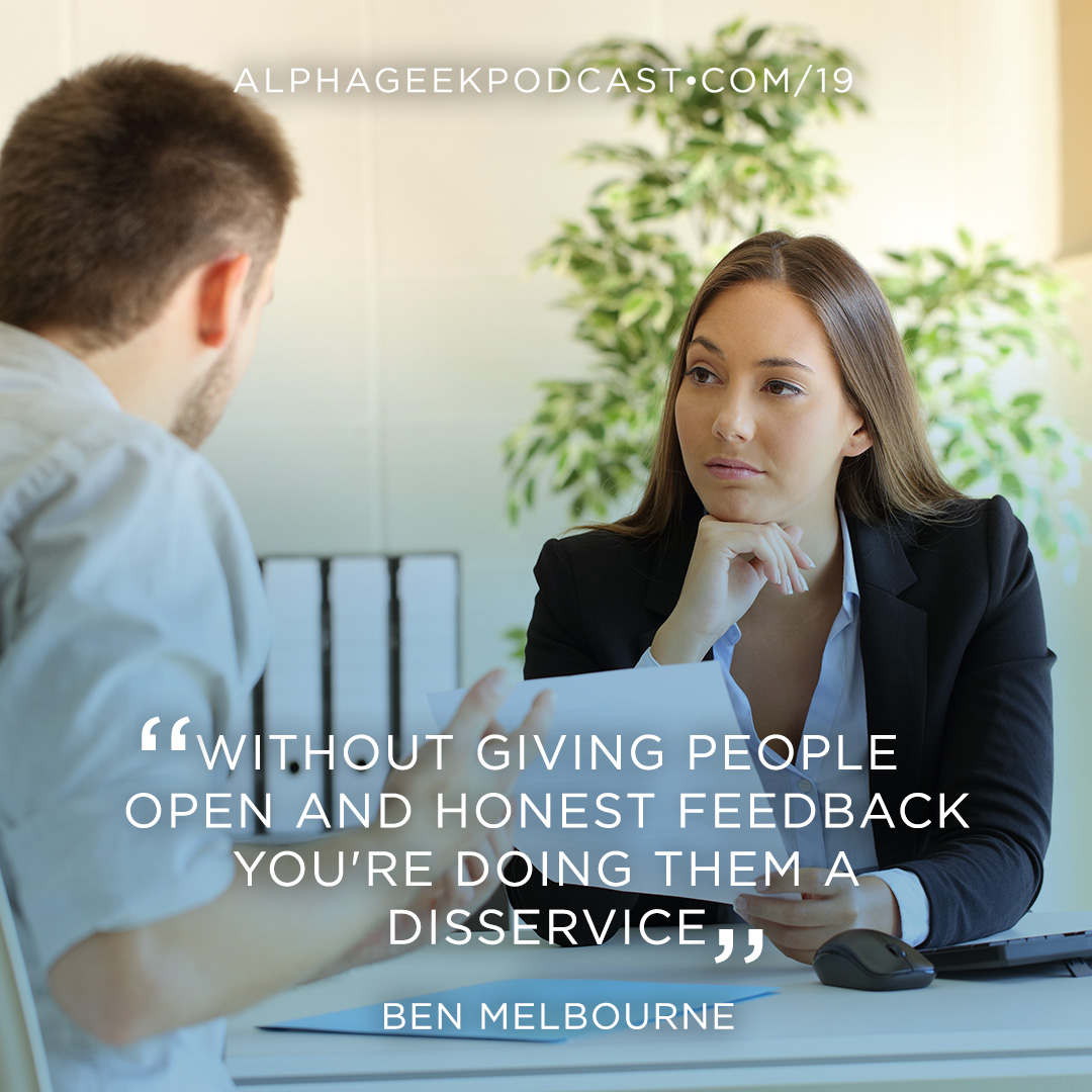 """Without giving people open and honest feedback you're doing them a disservice""—Ben Melbourne"