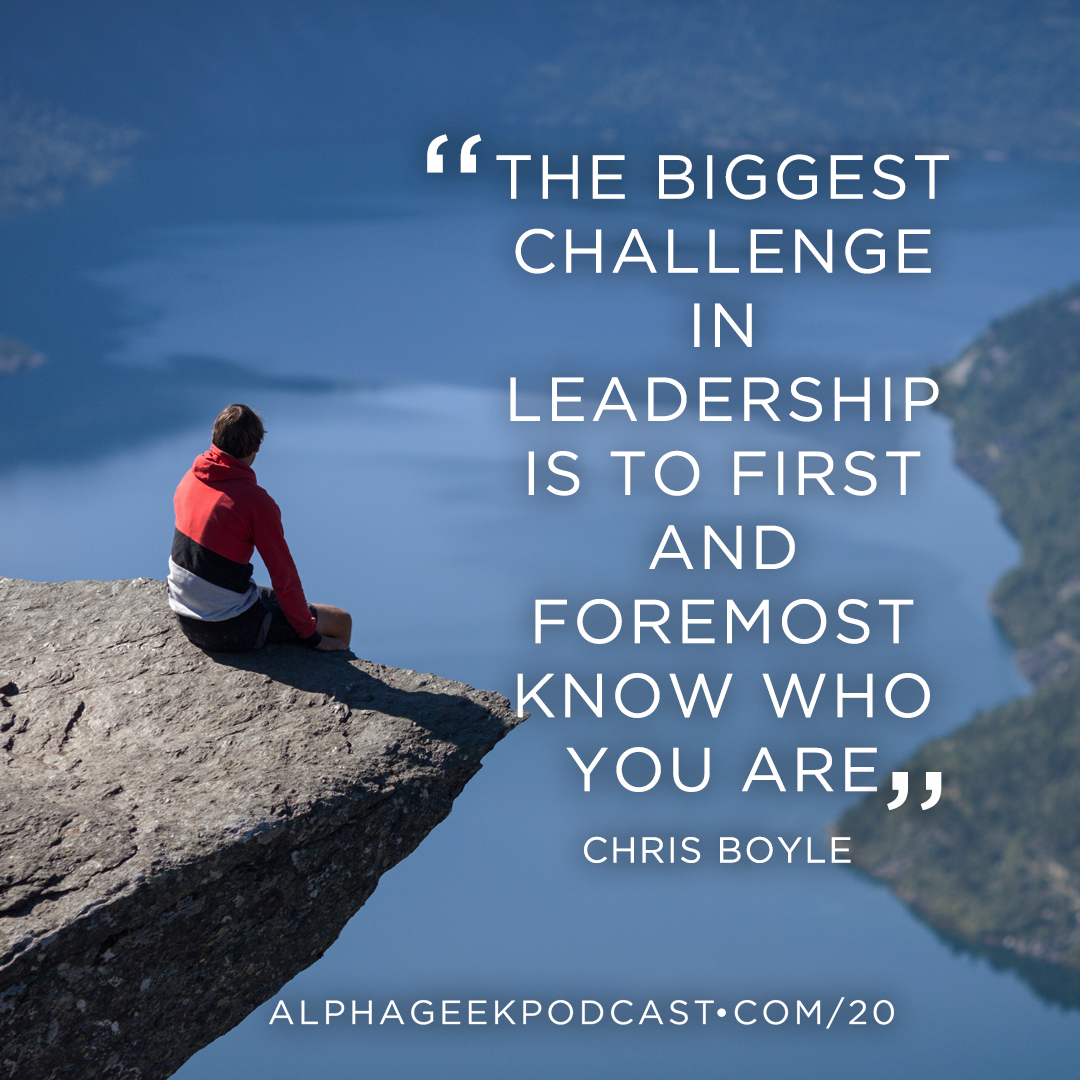 """The biggest challenge in leadership is to first and foremost know who you are""—Chris Boyle"