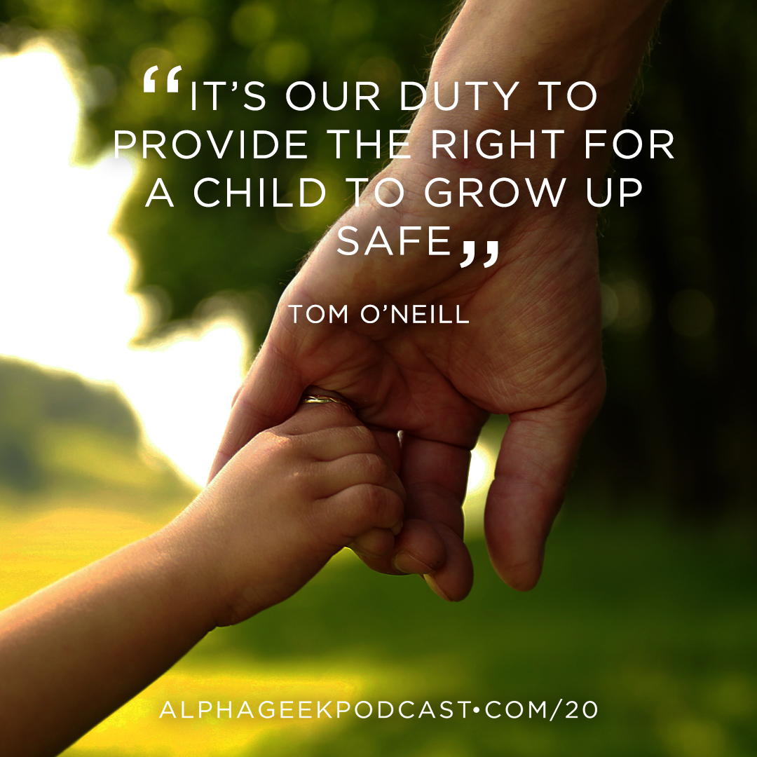 """It's our duty to provide the right for a child to grow up safe""—Tom O'Neill"