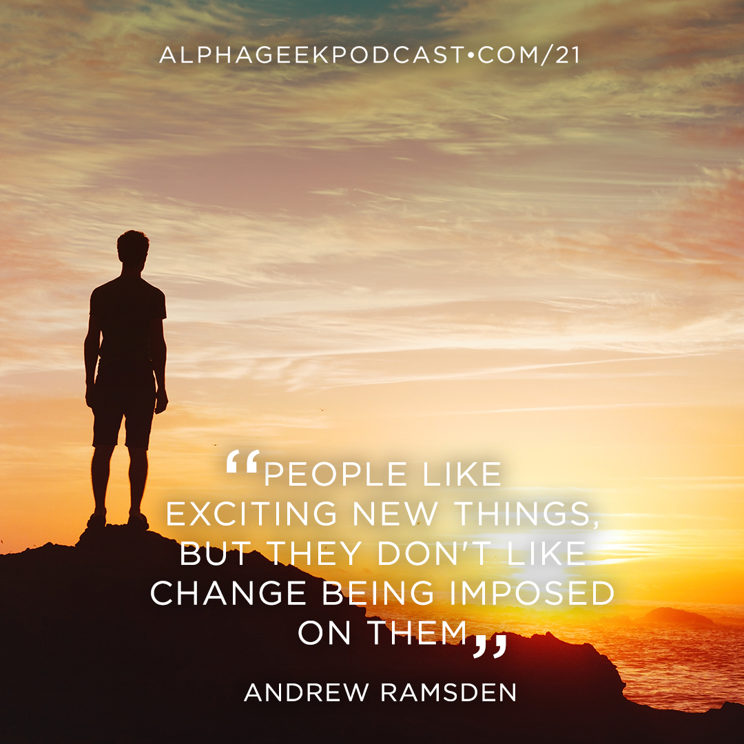 """People like exciting new things, but they don't like change being imposed on them""—Andrew Ramsden"