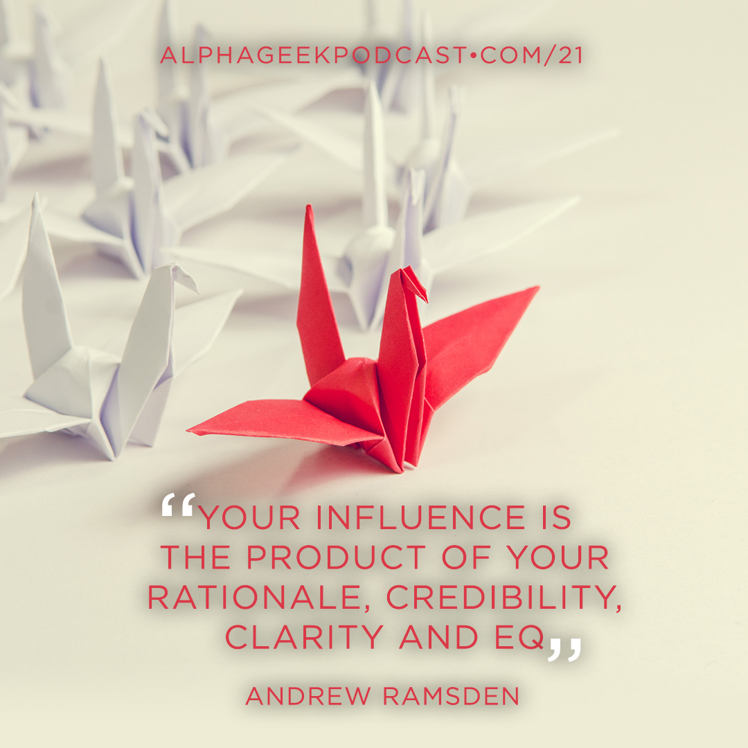 """Your influence is the product of your rationale, credibility, clarity and EQ""—Andrew Ramsden"
