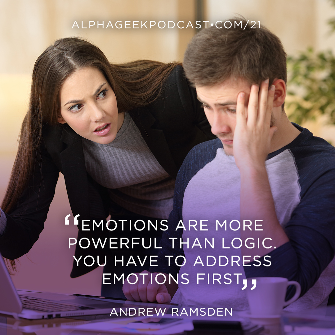 """Emotions are more powerful than logic. You have to address emotions first""—Andrew Ramsden"