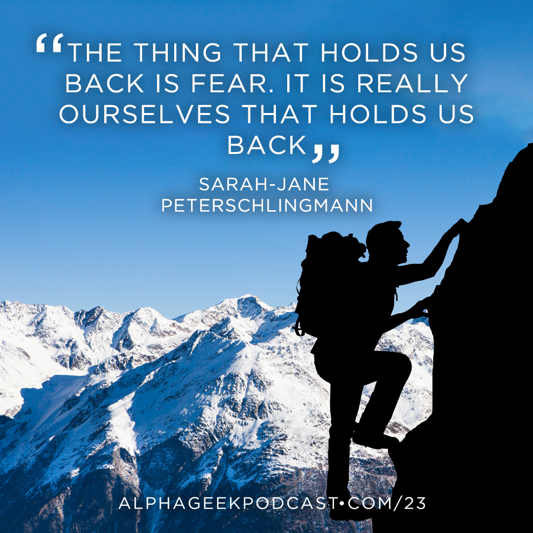 """The thing that holds us back is fear. It is really ourselves that holds us back""—Sarah-Jane Peterschlingmann"