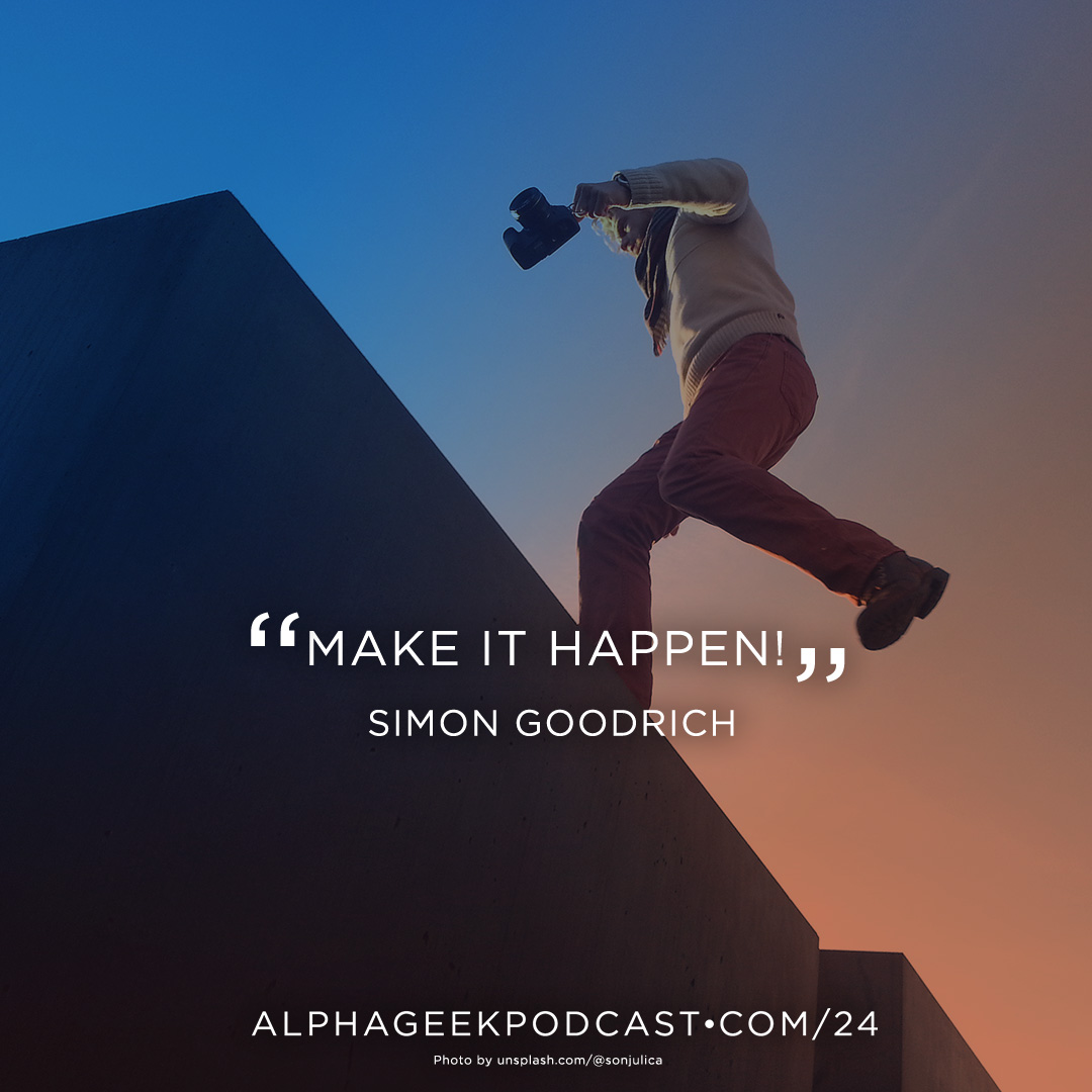 """Make it happen!""—Simon Goodrich"