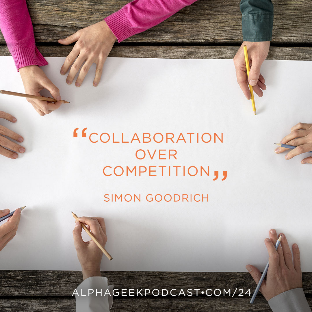 """Collaboration over competition""—Simon Goodrich"
