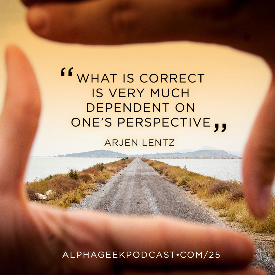 """What is correct is very much dependent on one's perspective""—Arjen Lentz"