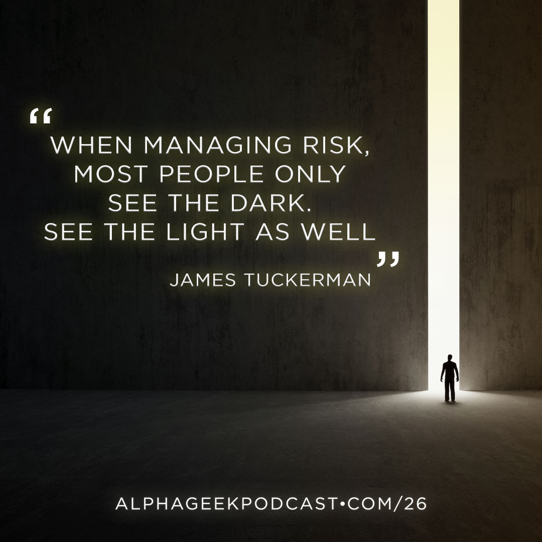 """When managing risk, most people only see the dark. See the light as well.""—James Tuckerman"