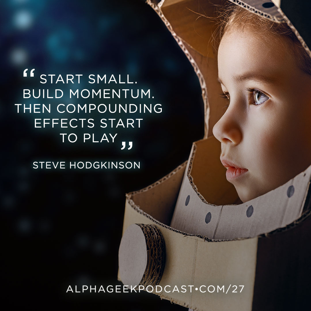 """Start small. Build momentum. Then compounding effects start to play.""—Steve Hodgkinson"