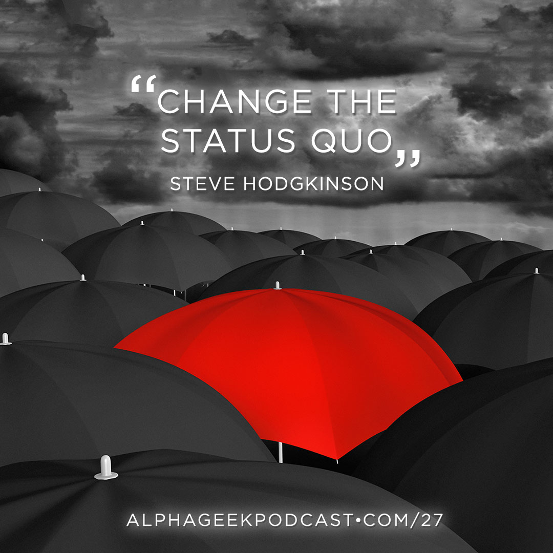 """Change the statuo quo""—Steve Hodgkinson"