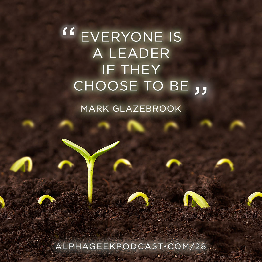 """Everyone is a leader if they choose to be"".—Mark Glazebrook"
