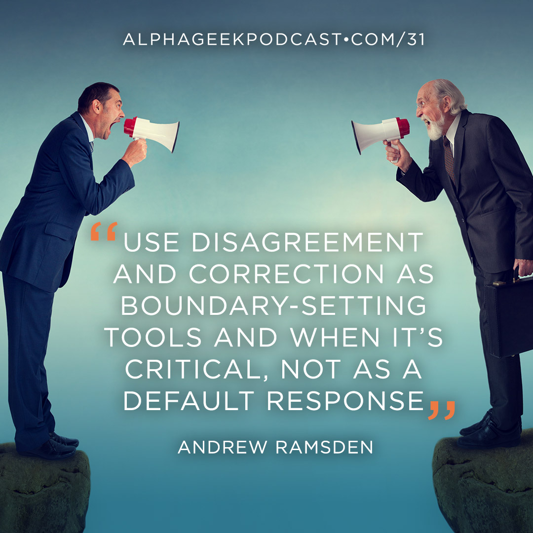 """Use disagreement and correction as boundary-setting tools and when it's critical, not as a default response""—Andrew Ramsden"