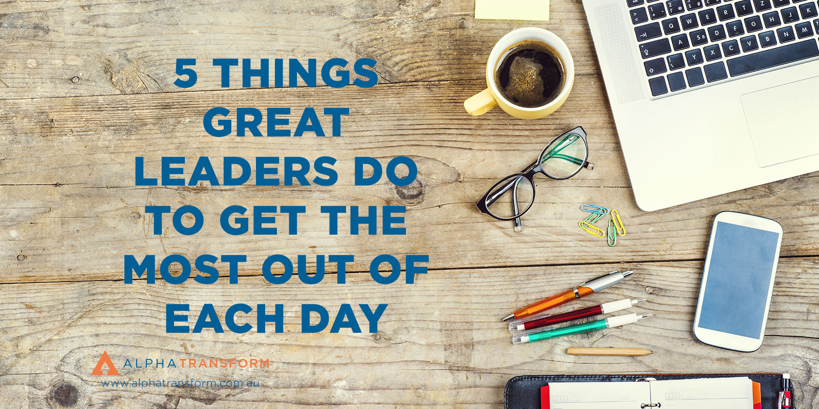 5 things great leaders do to get the most out of each day