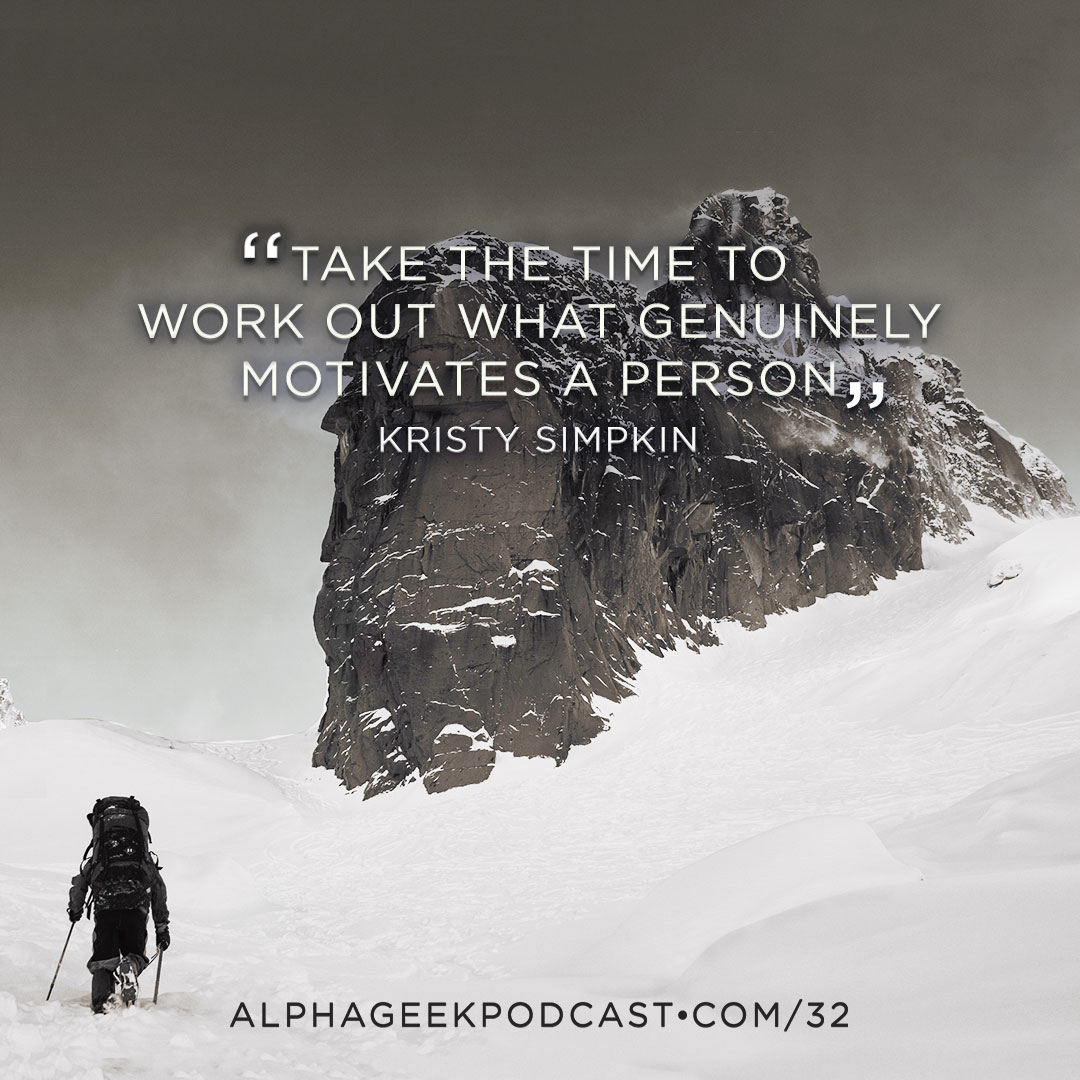 """Take the time to work out what genuinely motivates a person"".—Kristy Simpkin"