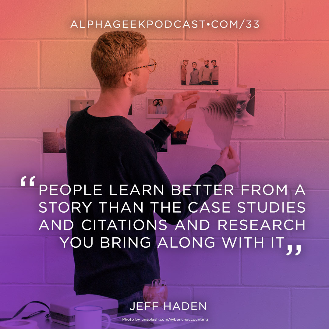 """People learn better from a story than the case studies and citations and research you bring along with it""—Jeff Haden"