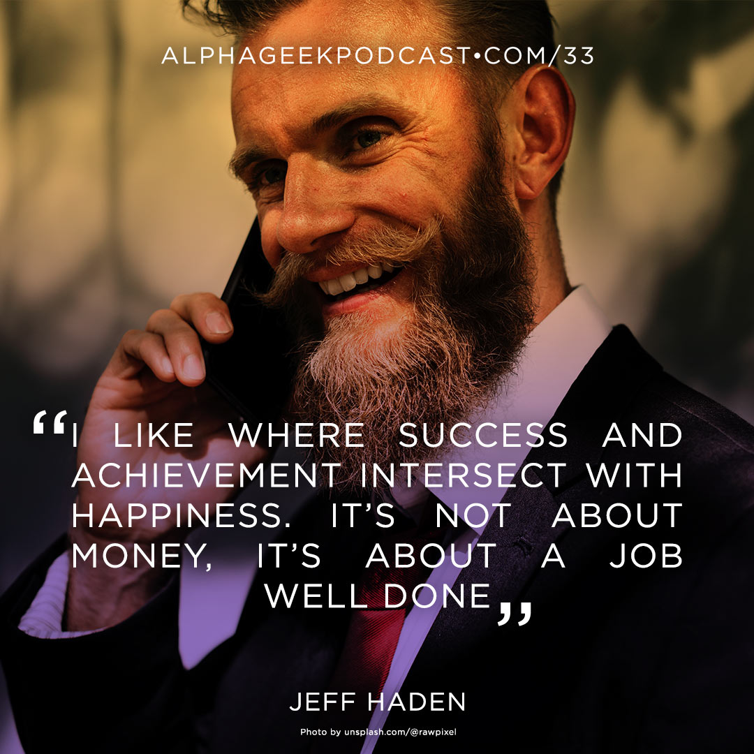 """I like where success and achievement intersect with happiness. It's not about money, it's about a job well done.""—Jeff Haden"