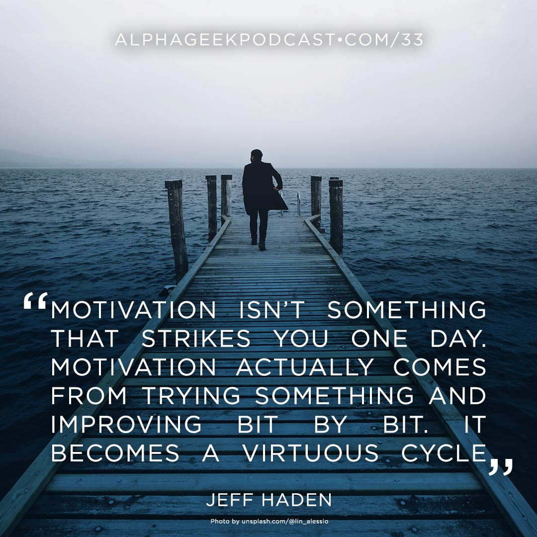 """Motivation isn't something that strikes you one day. Motivation actually comes from trying something and improving bit by bit. It becomes a virtuous cycle.""—Jeff Haden"